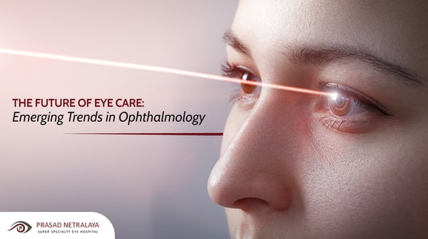 The Future of Eye Care: Emerging Trends in Ophthalmology