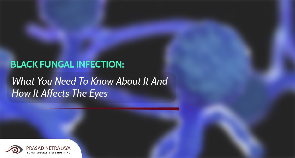 Black Fungal Infection: What You Need To Know About It And How It Affects The Eyes
