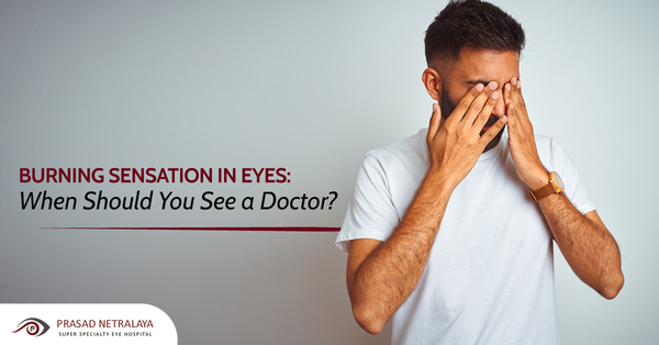 Burning Sensation in Eyes: When Should You See a Doctor?
